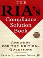 The RIA's Compliance Solution Book ebook by Elayne Robertson Demby