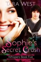 Sophie's Secret Crush ebook by Tara West