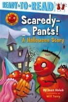 Scaredy-Pants! - A Halloween Story ebook by Joan Holub, Will Terry