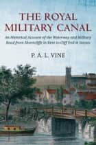 The Royal Military Canal ebook by Paul Vine