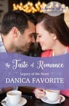 The Taste of Romance: Legacy of the Heart book 3 - Arcadia Valley Romance ebook by Danica Favorite