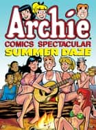 Archie Comics Spectacular: Summer Daze ebook by Archie Superstars