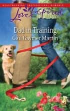 Dad in Training ebook by Gail Gaymer Martin