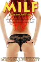 MILF: A Dream Come True ebook by Michael J. Prescott