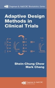 Adaptive Design Methods in Clinical Trials ebook by Chow, Shein-Chung