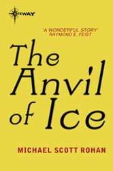 The Anvil of Ice ebook by Michael Scott Rohan