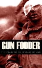 Gun Fodder: The diary of four years of war (New Intro, Annotated) ebook by A. Hamilton Gibbs