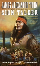 Sign-Talker - The Adventure of George Drouillard on the Lewis and Clark Expedition ebook by James Alexander Thom