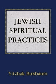 Jewish Spiritual Practices ebook by Yitzhak Buxbaum