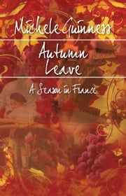 Autumn Leave - A Season in France ebook by Michele Guinness
