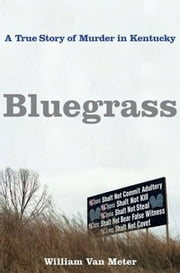 Bluegrass - A True Story of Murder in Kentucky ebook by William Van Meter
