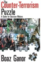 The Counter-terrorism Puzzle - A Guide for Decision Makers ebook by Abraham Kaplan