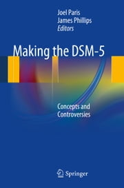 Making the DSM-5 - Concepts and Controversies ebook by joel Paris,James Phillips