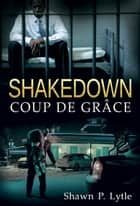 Shakedown: Coup De Grâce (Book 3) ebook by Shawn P. Lytle