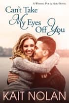 Can't Take My Eyes Off You - A Small Town Romantic Suspense ebook by Kait Nolan