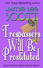 Trespassers Will Be Prostituted. - Gotcha Detective Agency Mystery ebook by Jamie Lee Scott