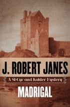 Madrigal eBook by J. Robert Janes