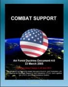 Air Force Doctrine Document 4-0: Combat Support - Red Horse Units, Readying the Force, Preparing the Battlespace, Agile Combat Support (ACS), Functional Specialties, Contingency Contracting ebook by