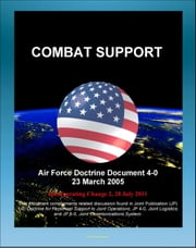 Air Force Doctrine Document 4-0: Combat Support - Red Horse Units, Readying the Force, Preparing the Battlespace, Agile Combat Support (ACS), Functional Specialties, Contingency Contracting ebook by Progressive Management