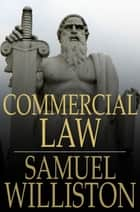 Commercial Law ebook by Samuel Williston,Richard D. Currier,Richard W. Hill