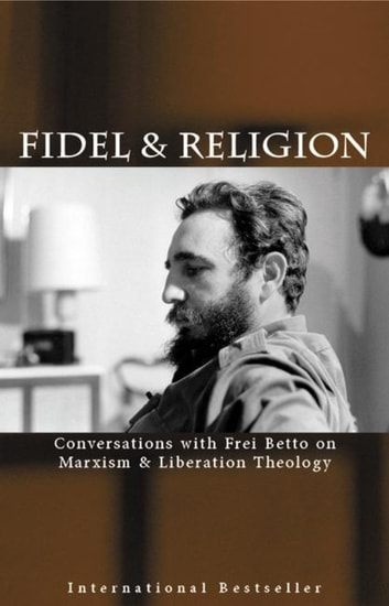 Fidel & Religion - Conversations with Frei Betto on Marxism & Liberation Theology ebook by Fidel Castro,Frei Betto