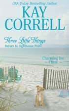 Three Little Things - Return to Lighthouse Point ebook by Kay Correll