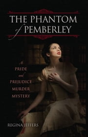 The Phantom of Pemberley - A Pride and Prejudice Murder Mystery ebook by Regina Jeffers