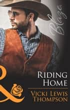 Riding Home (Mills & Boon Blaze) (Sons of Chance, Book 18) eBook by Vicki Lewis Thompson