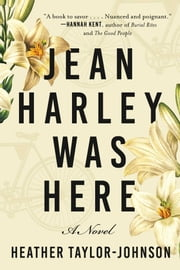 Jean Harley Was Here - A Novel ebook by Heather Taylor Johnson