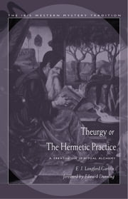 Theurgy, or the Hermetic Practice - A Treatise on Spiritual Alchemy ebook by Garstin, E.J. Langford,Dunning, Edward