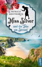 Miss Silver und die Tote am Strand ebook by Patricia Wentworth, Andrea Zapf