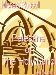 Palestine or The Holy Land ebook by Michael Russell