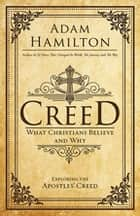 Creed - What Christians Believe and Why ebook by Adam Hamilton