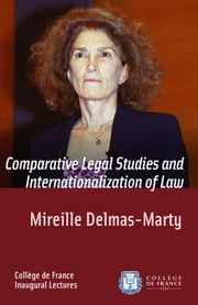 Comparative Legal Studies and Internationalization of Law - Inaugural Lecture delivered on Thursday 20 March 2003 ebook by Mireille Delmas-Marty