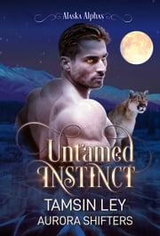 Untamed Instinct ebook by Tamsin Ley, Aurora Shifters