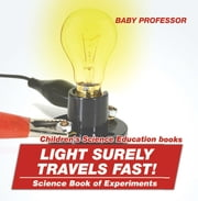 Light Surely Travels Fast! Science Book of Experiments | Children's Science Education books ebook by Baby Professor