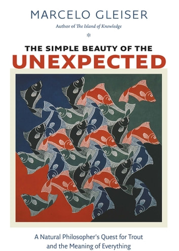 The Simple Beauty of the Unexpected - A Natural Philosopher's Quest for Trout and the Meaning of Everything ebook by Marcelo Gleiser