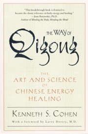 The Way of Qigong - The Art and Science of Chinese Energy Healing ebook by Kenneth S. Cohen