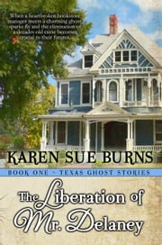 The Liberation of Mr. Delaney - Texas Ghost Stories, #1 ebook by Karen Sue Burns