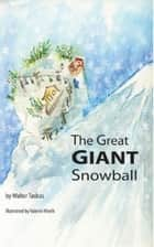 The Great Giant Snowball ebook by Walter Tasbas
