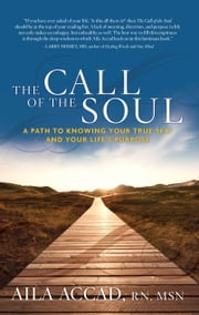 The Call of the Soul - A Path to Knowing Your True Self and Your Life's Purpose ebook by Aila Accad