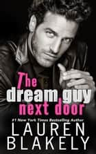 The Dream Guy Next Door ebook by Lauren Blakely