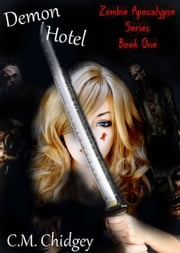 Demon Hotel (Zombie Apocalypse Series, Book 1) ebook by C.M. Chidgey