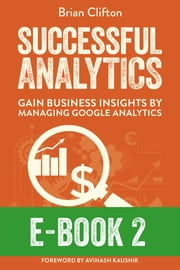 Successful Analytics ebook 2 - Gain Business Insights By Managing Google Analytics ebook by Brian Clifton
