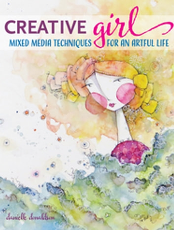CreativeGIRL - Mixed Media Techniques for an Artful Life ebook by Danielle Donaldson