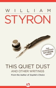 This Quiet Dust - And Other Writings ebook by William Clark Styron Jr.