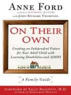 On Their Own - Creating an Independent Future for Your Adult Child With Learning Disabilities and ADHD: A Family Guide ebook by Anne Ford, John-Richard Thompson, Sally Shaywitz