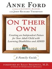 On Their Own - Creating an Independent Future for Your Adult Child With Learning Disabilities and ADHD: A Family Guide ebook by Anne Ford,John-Richard Thompson,Sally Shaywitz