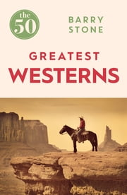 The 50 Greatest Westerns ebook by Barry Stone