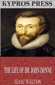 The Life of Dr. John Donne